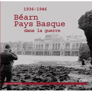 Béarn et Pays basque dans la guerre 1936-1946