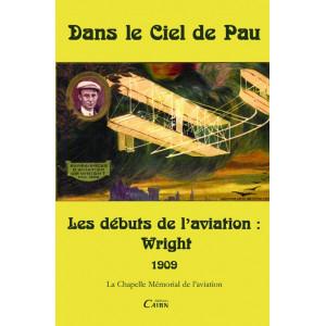 Dans le ciel de Pau Les débuts de l'aviation - Wright 1909 (sold