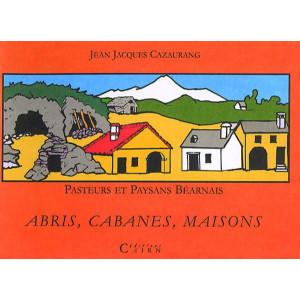 Pasteurs et paysans béarnais Abris, Cabanes, Maisons  Tome IV
