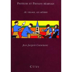Pasteurs et Paysans béarnais Au village, les métiers  Tome II