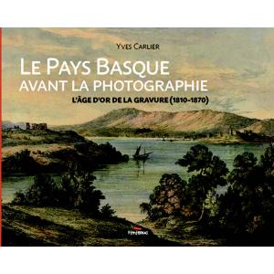 LE PAYS BASQUE AVANT LA PHOTOGRAPHIE, L'ÂGE D'OR DE LA GRAVURE (1810-1870)