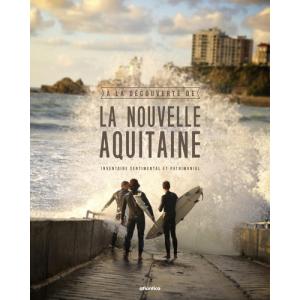 La Nouvelle Aquitaine : Inventaire sentimental et patrimonial
