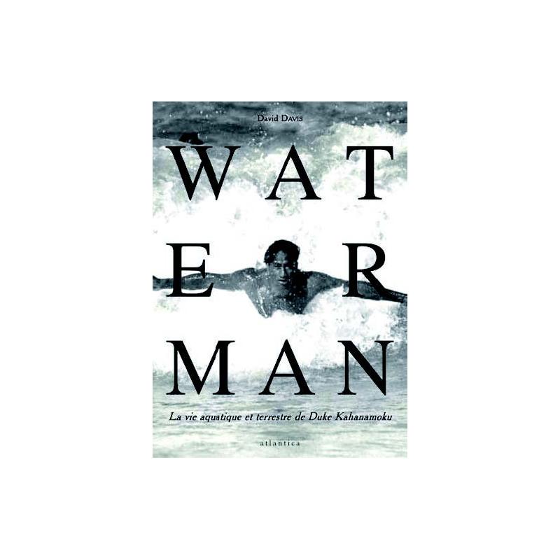WATERMAN La vie aquatique et terrestre de Duke Kahanamoku