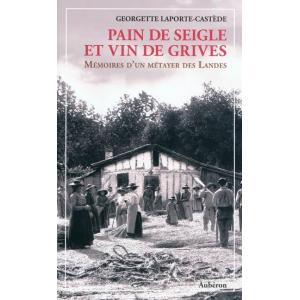 Pain de seigle et vin de grives : mémoires d'un métayer des Landes