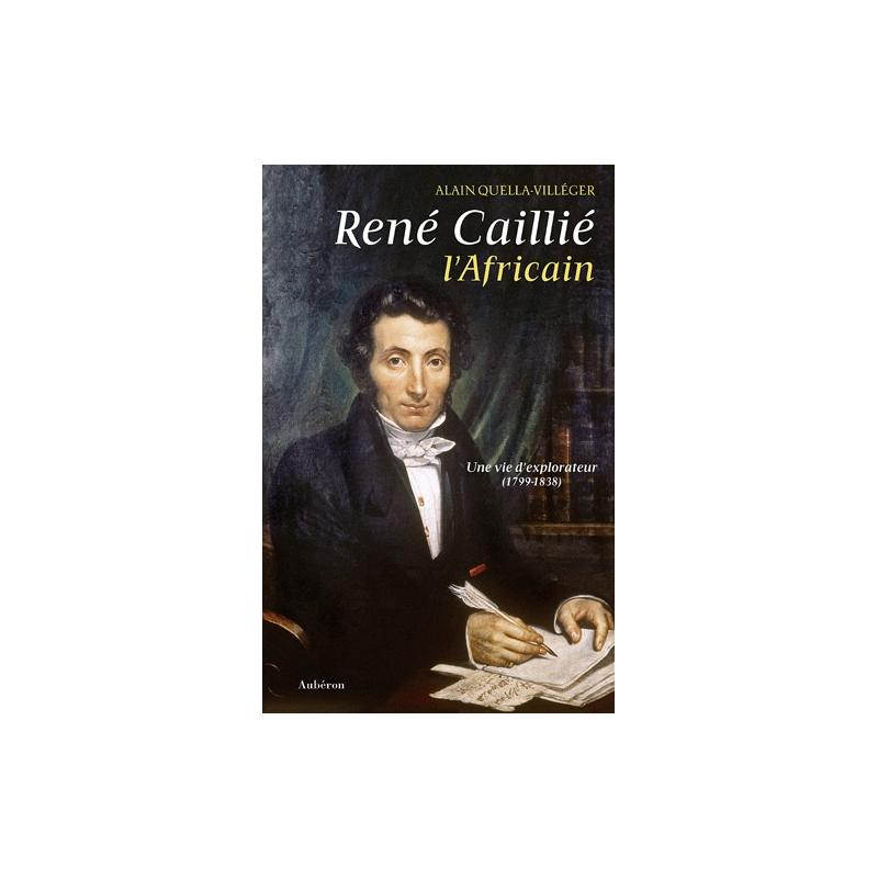 René Caillié, l'Africain : une vie d'explorateur (1799-1838)