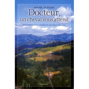 """"""" Docteur, un cheval vous attend """": Mémoires d'un médecin du Pays Basque"""
