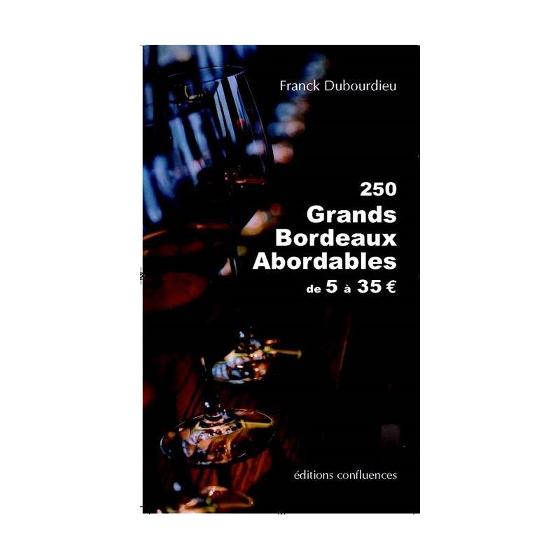 """250 Grands Bordeaux Abordables de 5 à 35 € suivi de """"Sur le vin de Bordeaux"""""""
