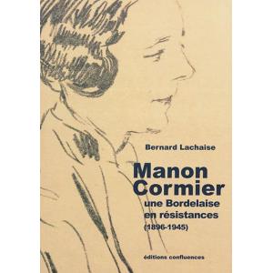 toriques › Histoire régionale   Manon Cormier, une bordelaise en résistances (1896-1945)