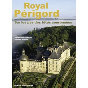 Royal Périgord - Sur les pas des têtes couronnées (XIXe-XXIe siècles)