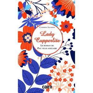 Lady Cupperlite : le roman de Pau ville anglaise