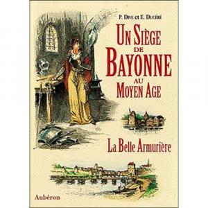 Un siège de Bayonne au Moyen âge ou La belle armurière