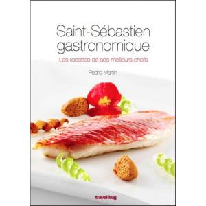 Saint-Sébastien gastronomique - Les recettes de ses meilleurs chefs