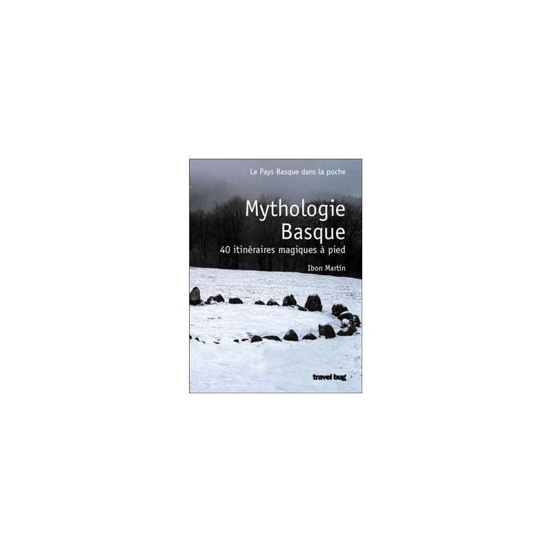 Mythologie Basque : 40 randonnées magiques à pied