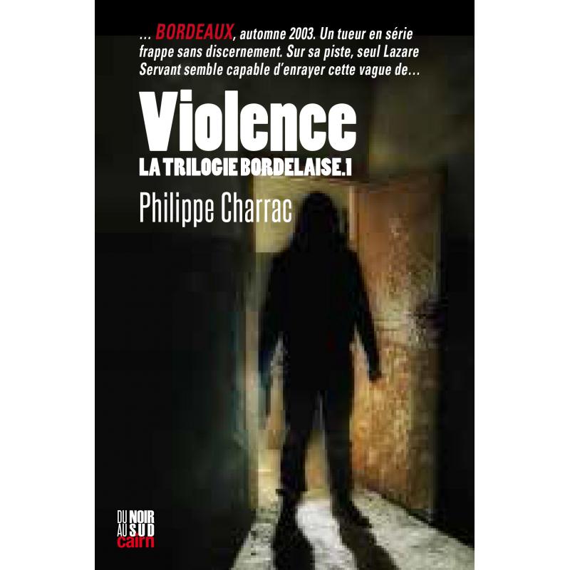 Violence : La trilogie bordelaise T.1