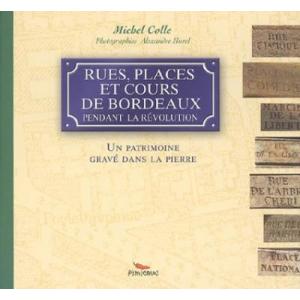 Rues, places et cours de Bordeaux pendant la Révolution Un patrimoine gravé dans la pierre