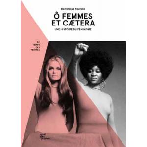 Ô Femmes et Caetera. Une histoire des féminismes