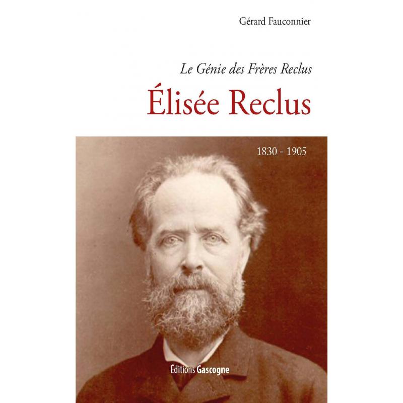 Élisée Reclus - Le Génie des Frères Reclus