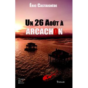 UN 26 AOÛT À ARCACHON de Eric Castaignède aux éditions Terre de l'Ouest