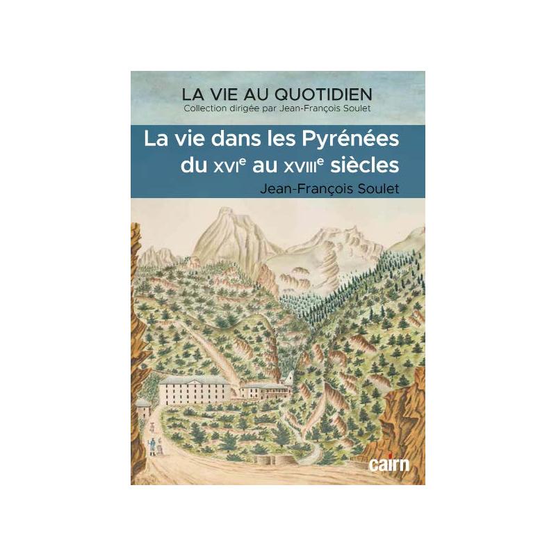 La vie dans les Pyrénées  du XVIe au XVIIIe siècles