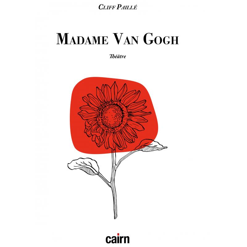 Livre Madame Van Gogh, pièce de théâtre historique de Cliff Paillé