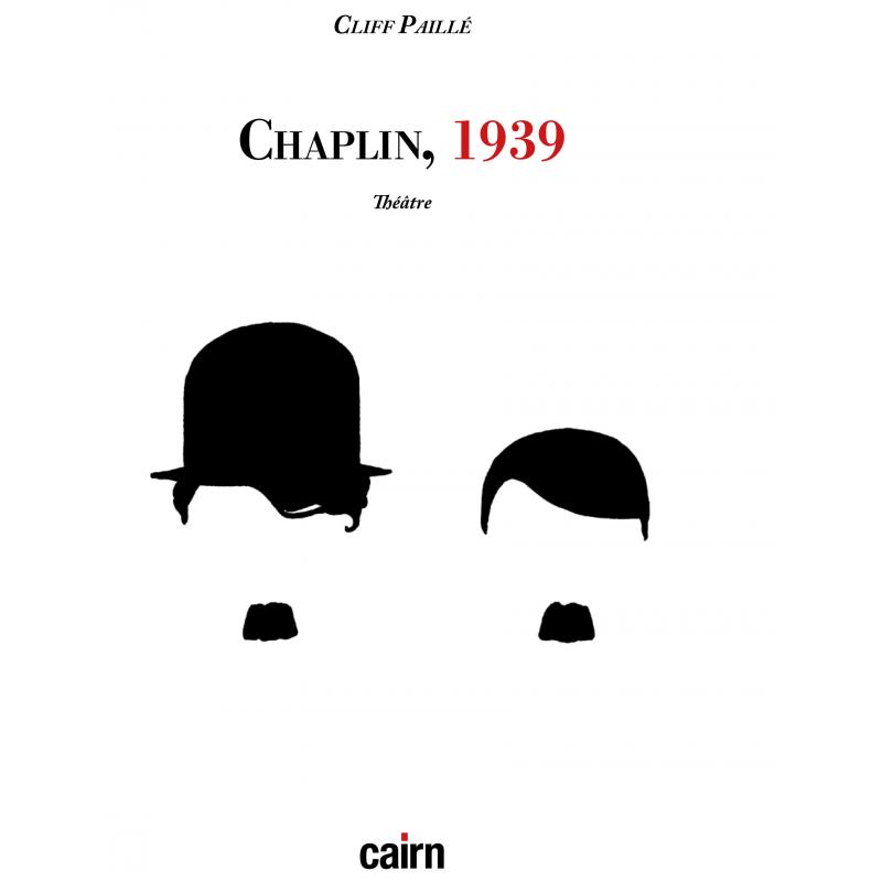 Livre sur la pièce Chaplin, 1939 de Cliff Paillé aux éditions Cairn