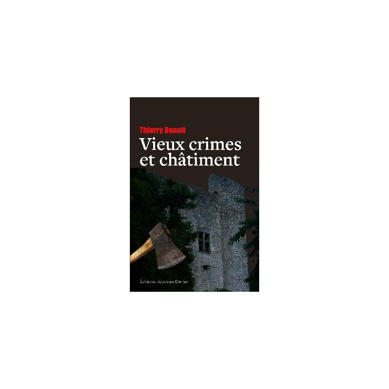 Couverture du polar « Vieux crimes et châtiment » de Thierry Benoit aux éditions Jacques Deriac
