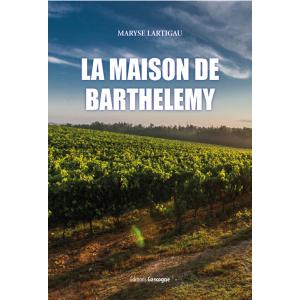 Couverture du roman populaire « La maison de Barthélémy » de Maryse Lartigau aux éditions Gascogne