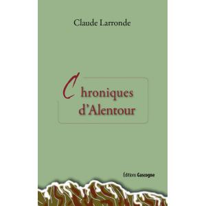 Chroniques d'Alentour de Claude Larronde aux éditions Gascogne