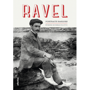 Couverture de « Ravel portraits basques » d'Etienne Roussea-Plotto aux éditions Atlantica