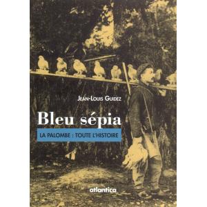 Couverture de « Bleu sepia - La Palombe : toute l'histoire » de Jean-Louis Guidez aux éditions Atlantica