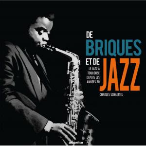Couverture de « De briques et de jazz - Le jazz à Toulouse depuis les années 30 » de Charles Schaettel aux éditions Atlantica