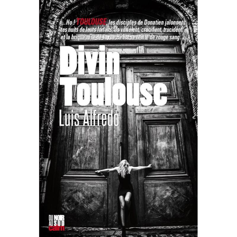 Couverture de « Divin Toulouse » de Luis Alfredo dans la collection Du Noir au Sud