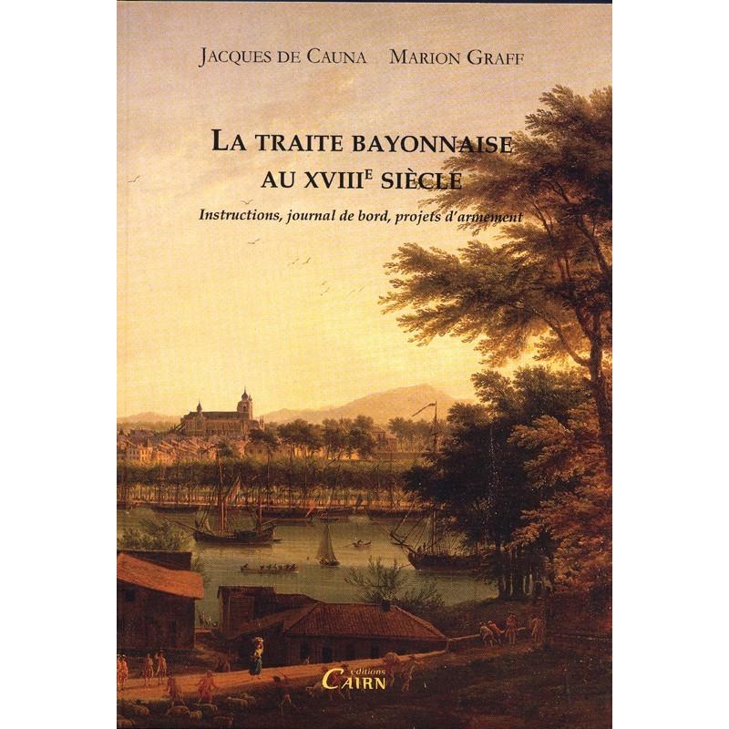 La traite bayonnaise au XVIIIè siècle instructions, journal de b