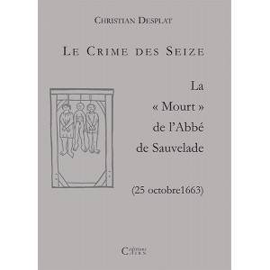 """Le crime des Seize, La """"Mourt"""" de l'abbé de Sauvelade"""