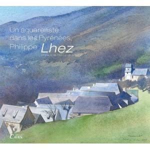 Philippe Lhez un aquarelliste dans les Pyrénées