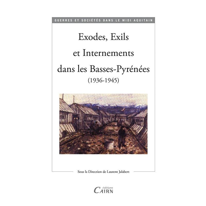Exodes, exils et internements dans les Basses Pyrénées 1936-1945