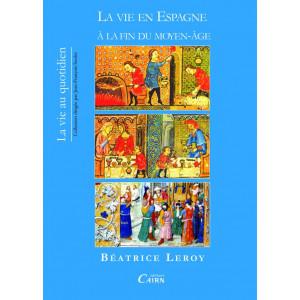 Livre La vie en Espagne à la fin du Moyen-âge de Béatrice Leroy