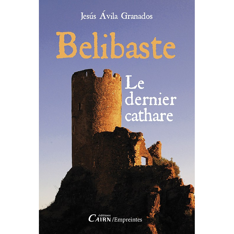 Bélibaste, le dernier cathare, roman histoire Occitanie