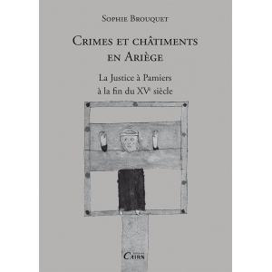 Crimes et châtiments en Ariège, la justice à Pamiers à la fin du XVè siècle, Sophie Brouquet