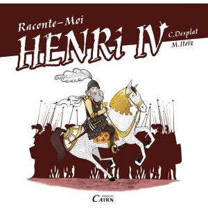 Raconte moi Henri IV