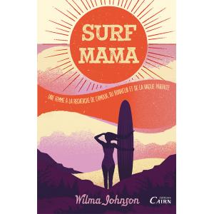 Surf Mama, une femme à la recherche de l'amour, du bonheur et de la vague parfaite