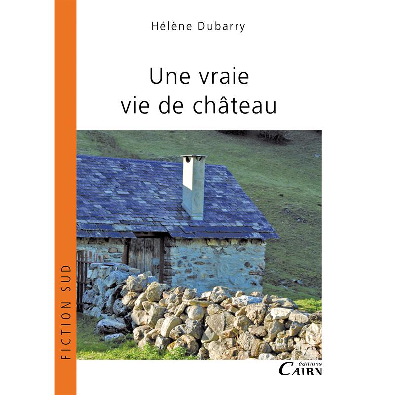 Une vraie vie de chateau, roman Hautes Pyrénées