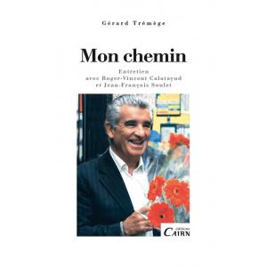Gérard Trémège : Mon chemin Entretien avec Roger-Vincent Calatayud et Jean-François Soulet