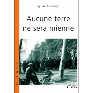 Aucune terre ne sera mienne, Sylvie Anahory