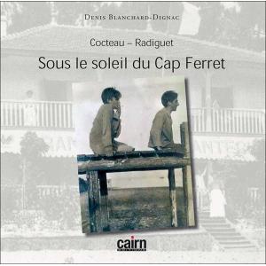 Cocteau - Radiguet, Sous le soleil du Cap Ferrer, littérature Arcachon