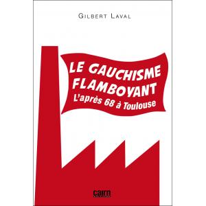 Le gauchisme flamboyant, l'après 68 à Toulouse