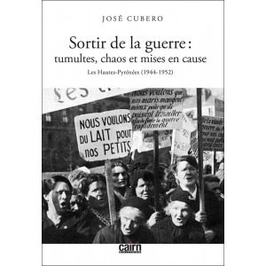 Les Hautes-Pyrénées 1944-1952 : Sortir de la Guerre - Tumultes, chaos et mises en cause