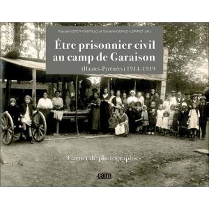 Être prisonnier civil  au camp de Garaison (Hautes-Pyrénées) 1914-1919 - Carnet de photographies