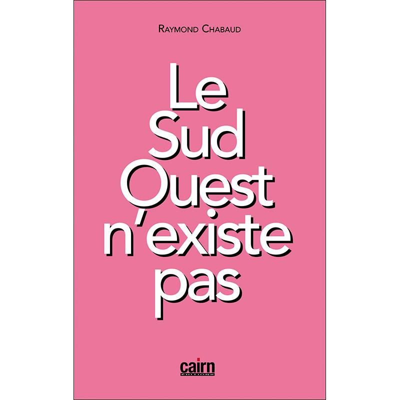 Le Sud-Ouest n'existe pas, essai sur l'Aquitaine