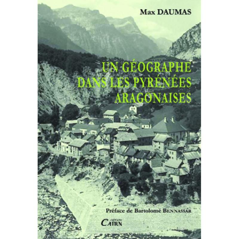 Un géographe dans les Pyrénées Aragonaises, Max Daumas